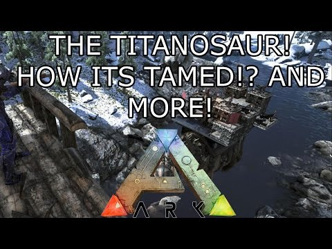 ARK: THE TITANOSAUR! - HOW ITS TAMED - HEALTH - XP AND MORE! - ARK UPDATES!