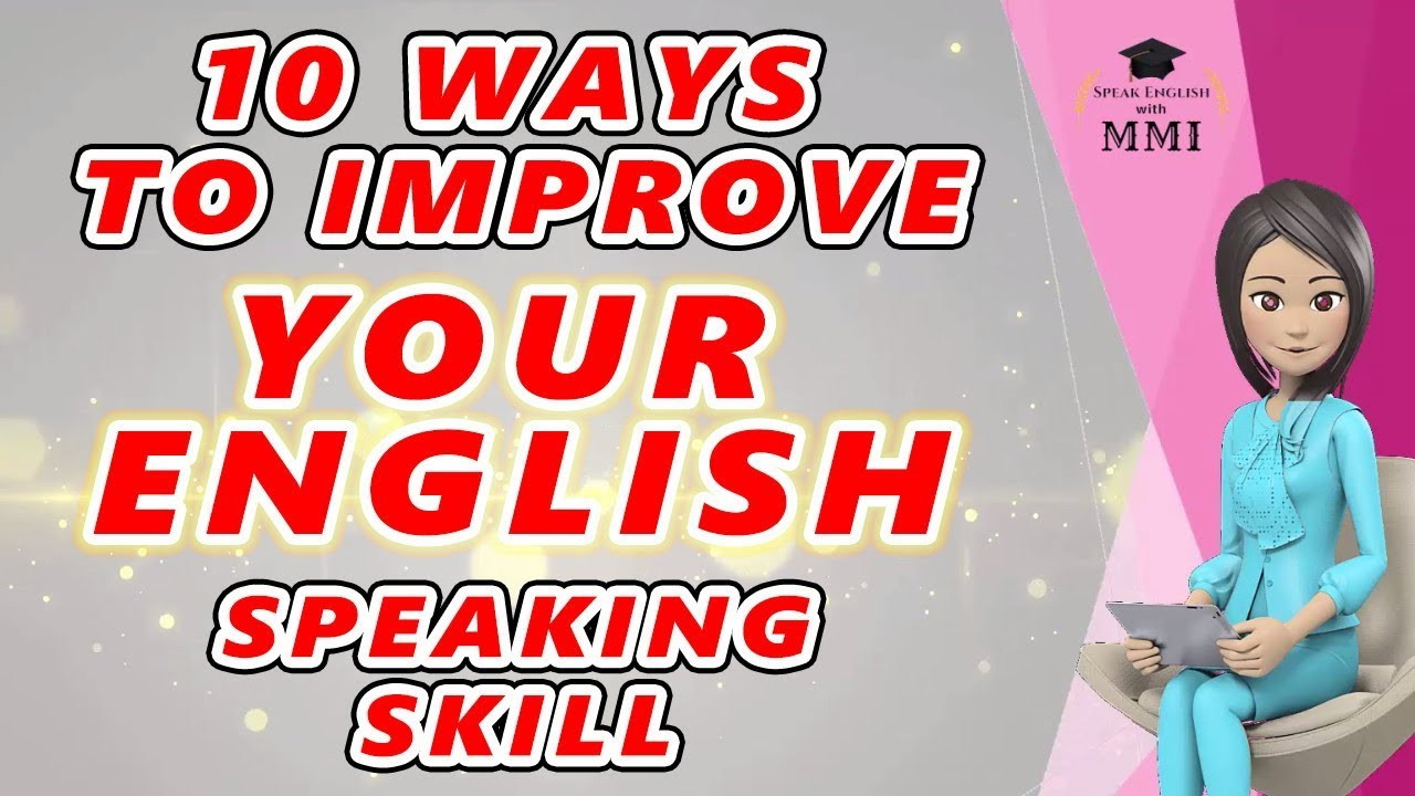 ways to improve your english speaking skills If the thought of speaking in front of a group makes your blood 10 easy ways to improve your public speaking by this will greatly improve your speaking 7.