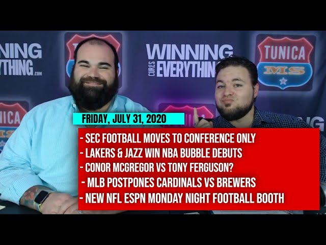 7/31 SEC football conference only, Lakers & Jazz win, McGregor vs Ferguson?, Cardinals ppd, MNF