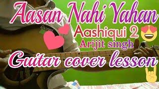 Aasan Nahi Yahan Aashiq Ho Jaana| AASHIQUI 2| Arijit Singh| Guitar Cover Lesson