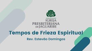 Tempos de Frieza Espiritual - Rev. Estevão Domingos (IPJaguaribe)