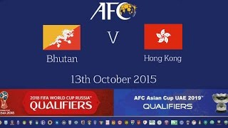 FULL MATCH - Bhutan vs Hong Kong: 2018 FIFA WC Russia & AFC Asian Cup UAE 2019 (Qly RD 2)
