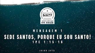 Mensagem 01 - Sede santos, porque eu sou santo