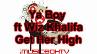 Ya Boy ft Wiz Khalifa - Get Her High