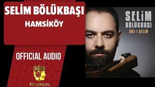 Gambar cover Selim Bölükbaşı - Hamsiköy - ( Official Audio )