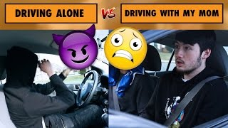 DRIVING ALONE VS WITH MY MOM