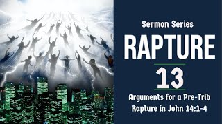 The Rapture Sermon Series 13. Arguments for a Pretrib Rapture in John 14: 1-4  Dr  Andrew Woods