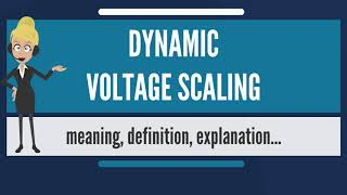 What is DYNAMIC VOLTAGE SCALING? What does DYNAMIC VOLTAGE SCALING mean?