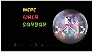 MERE WALA SARDAR DJ DAVID REMIX PUNJBI SONG download mp3👇👇👇👇👇👇