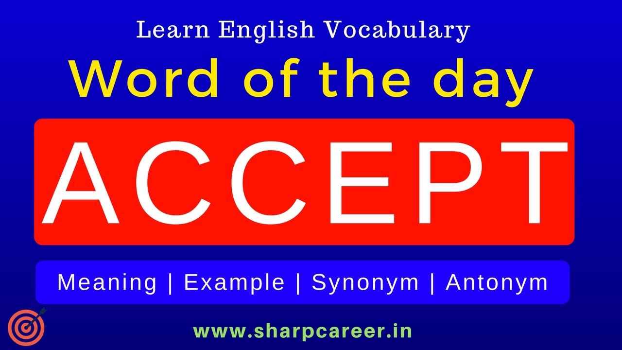 Learn word of the day 'Accept'  Antonym & synonym with Hindi meaning &  sentence