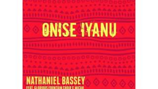 Onise Iyanu God of Awesome Wonders Nathaniel Bassey ft GFC & Micah Stampley AUDIO