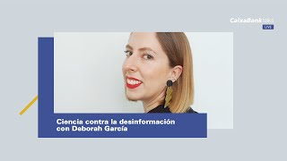 Ciencia contra la desinformación con Deborah García