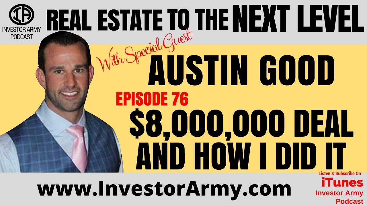 Austin Good - $8,000,000 Deal And How I Did It - EP 76