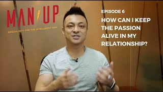 How Can I Keep The Passion Alive In My Relationship The Man Up Show Ep 6