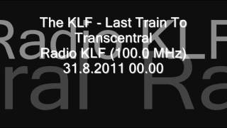 The KLF - Last Train To Transcentral @ Radio KLF (100.0 MHz) 31.8.2011 00.00