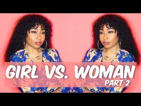 GIRL VS. WOMAN   PART 2 \
