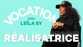 Être réalisatrice pour la première fois (Leïla Sy) | Vocation