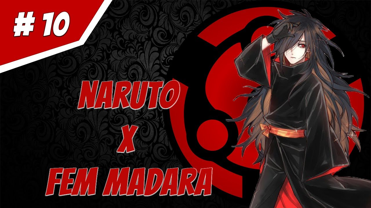 Naruto X Madara (Mujer) - Trata De No Joder El Futuro - Parte 10 | FanFic