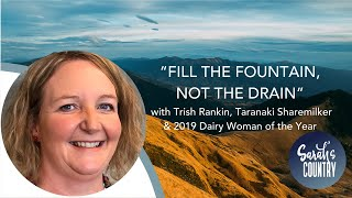 """Fill the fountain, not the drain"" with Trish Rankin, Taranaki Sharemilker & 2019 Dairy WotY"