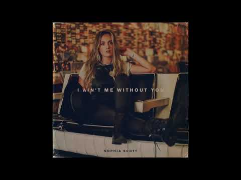 Sophia Scott - I Ain't Me Without You
