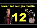Warar Laga Yaabo In Aad Weligaa Maqlin = 12
