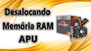 Como Desalocar Memória RAM APU (UTILIZÁVEL 5,9 GB)