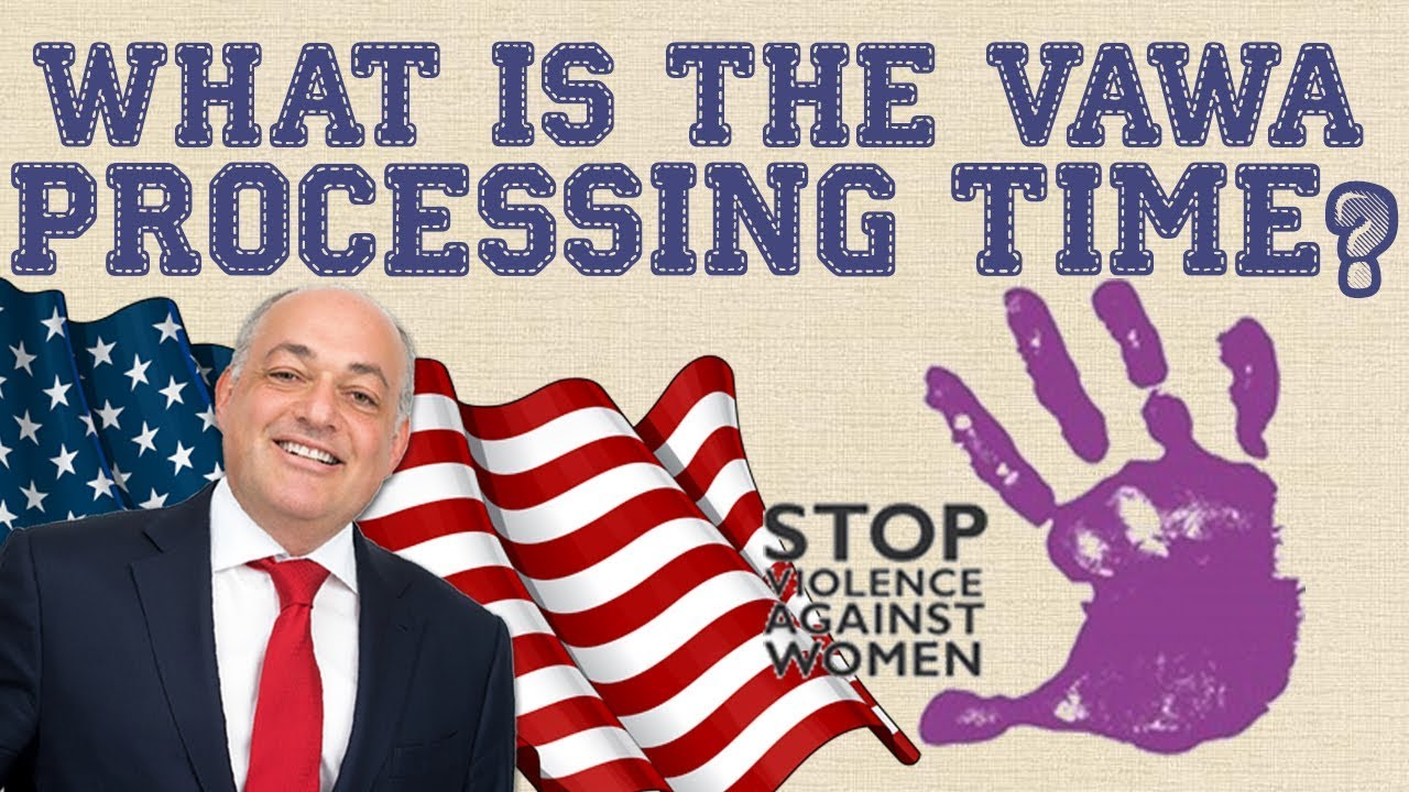 Immigration Advice: VAWA Processing Times (2019)