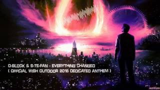 Download D-Block & S-te-Fan - Everything Changed (Official WiSH Outdoor 2016 Dedicated Anthem) [HQ Edit]