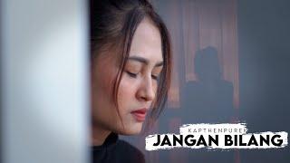 KapthenpureK_Jangan Bilang (Official Music Video)