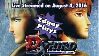 Edgey Plays D-Xhird: Live Streamed on August 5, 2016