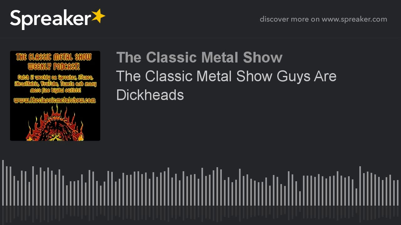 The Classic Metal Show Guys Are Dickheads