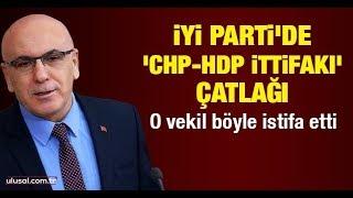İyi Parti'de 'CHP-HDP ittifakı' çatlağı!  İsmail Ok böyle istifa etti