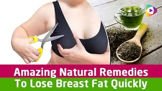 Amazing Natural Remedies To Lose Breast Fat Quickly