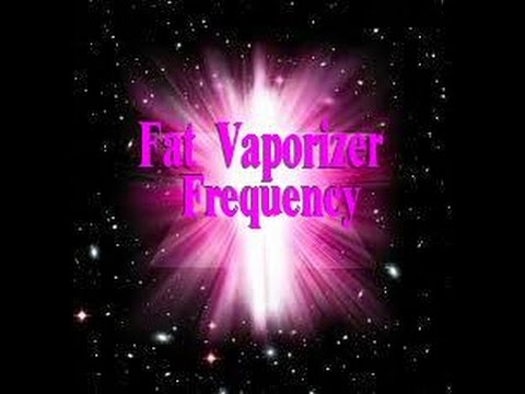 Fat Vaporizer Frequency-Super Slimming Weight Loss Binaural Beat