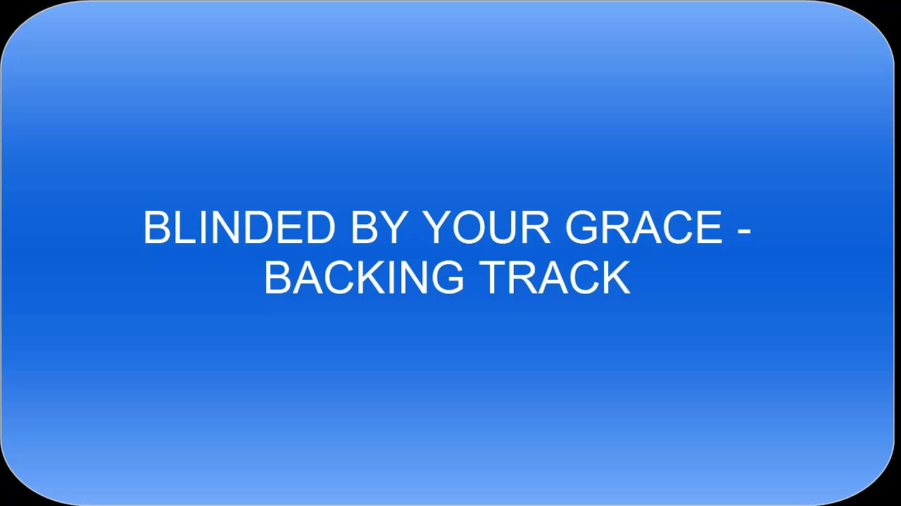 Download Blinded By Your Grace - Backing Track