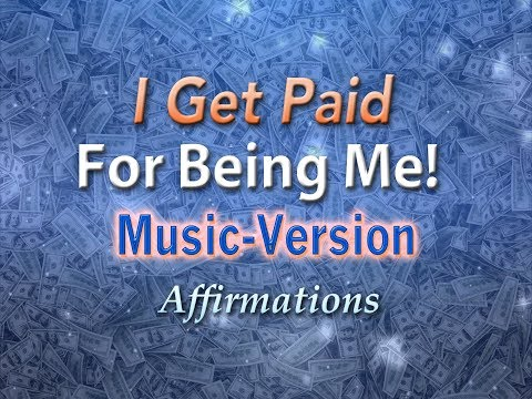 I Get Paid for Being Me  - with Uplifting Music  - Super-Charged Affirmations
