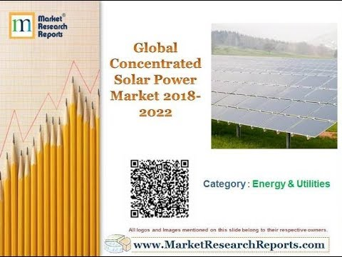 Global Concentrated Solar Power Market 2018 - 2022