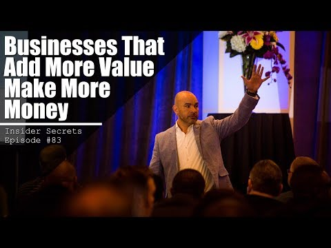 Insider Secret #83 - Business That Add More Value Make More Money