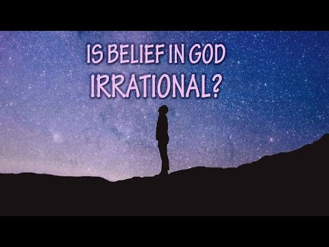 Is Belief in God Irrational?