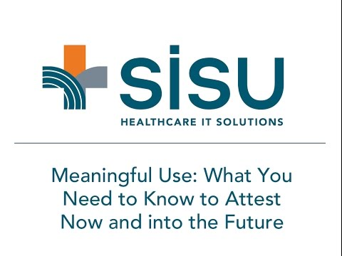 Meaningful Use: What You Need to Know to Attest Now and into the Future