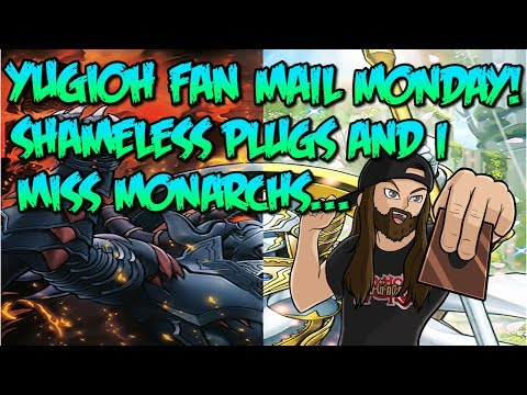 YUGIOH FAN MAIL MONDAY! SHAMELESS PLUGS AND I MISS MONARCHS...