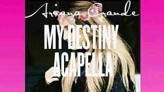 Ariana Grande - My Destiny (Acapella)