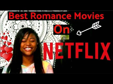 Best Romance Movies on Netflix 2018 MUST WATCH