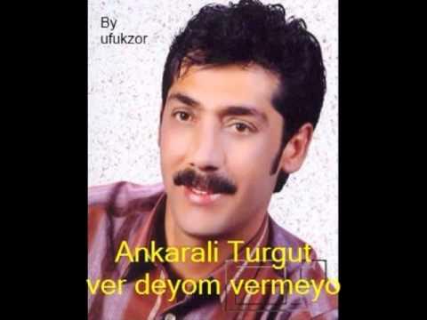 Ankarali Turgut - Ver deyom vermeyo