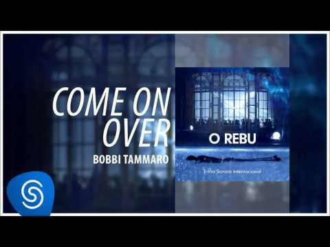 Bobbi Tammaro - Come On Over (O Rebu - Trilha Sonora Internacional) [Áudio Oficial]