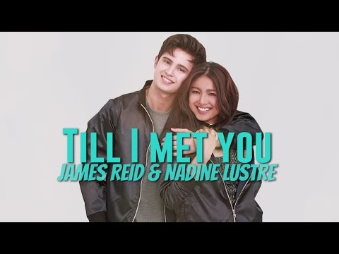 James Reid & Nadine Lustre — Till I Met You [Official Lyric Video]