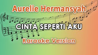Aurelie Hermansyah Cinta Seperti Aku Karaoke Tanpa Vokal By Regis