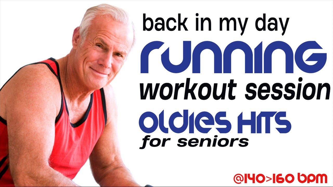 Back In My Day Running Oldies Hits For Seniors For Fitness Workout 140 160 Bpm Youtube