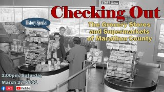 video thumbnail: History Speaks | Checking Out: The Grocery Stores and Early Supermarkets of Marathon County