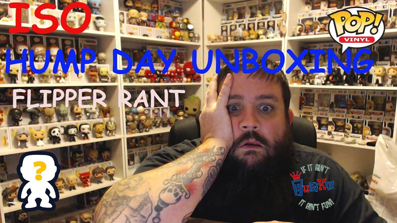 HAPPY HUMP DAY FUNKO UNBOXING ISO FLIPPER RANT